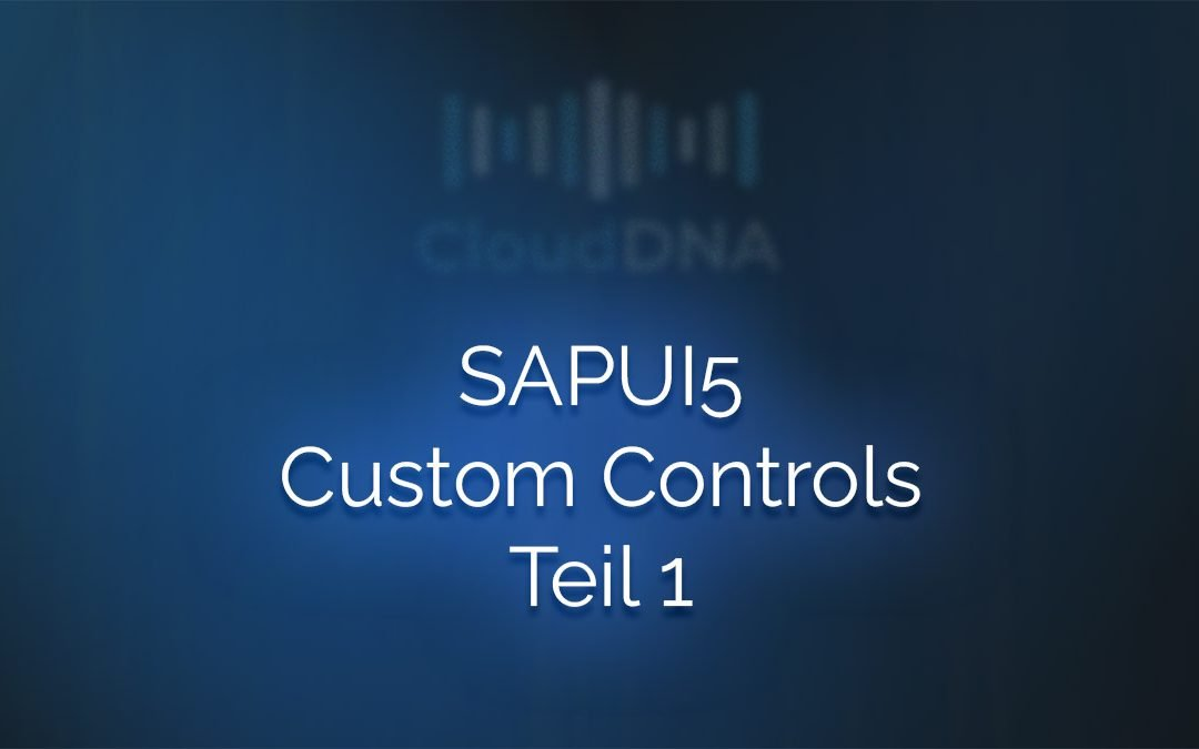 SAPUI5 Custom Controls – Teil 1
